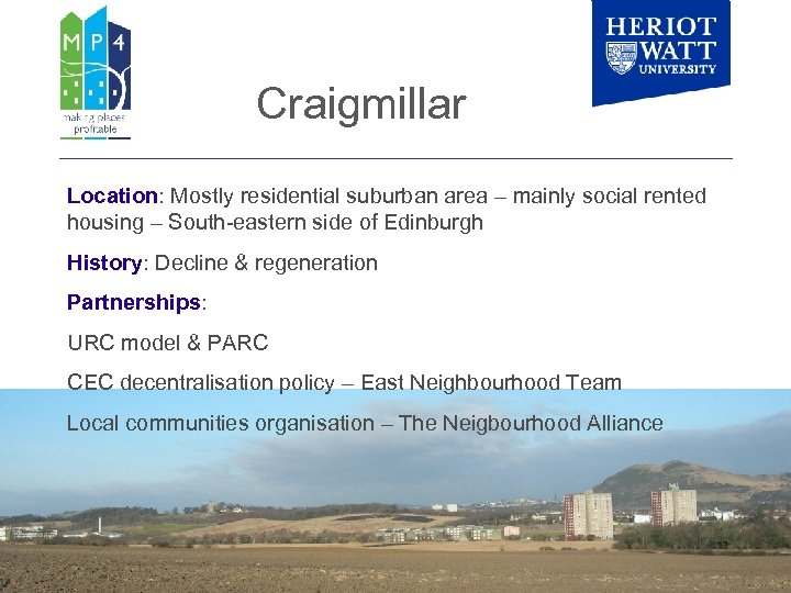 Craigmillar Location: Mostly residential suburban area – mainly social rented housing – South-eastern side