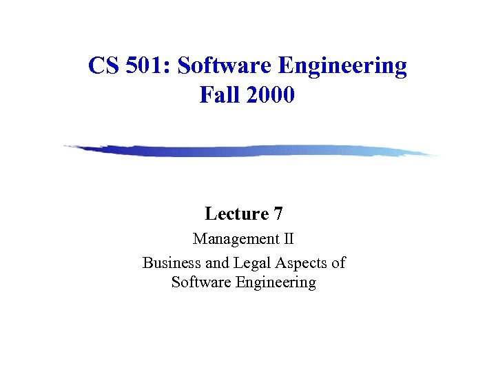 CS 501: Software Engineering Fall 2000 Lecture 7 Management II Business and Legal Aspects
