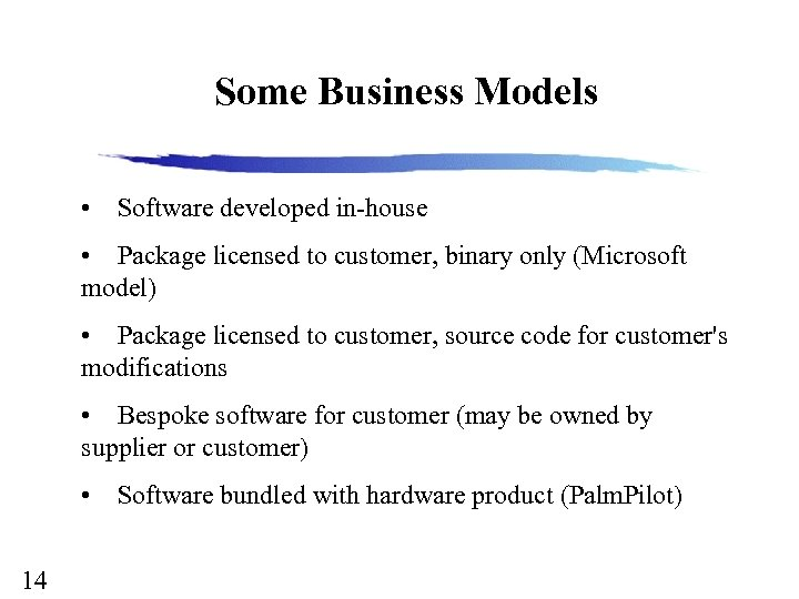 Some Business Models • Software developed in-house • Package licensed to customer, binary only