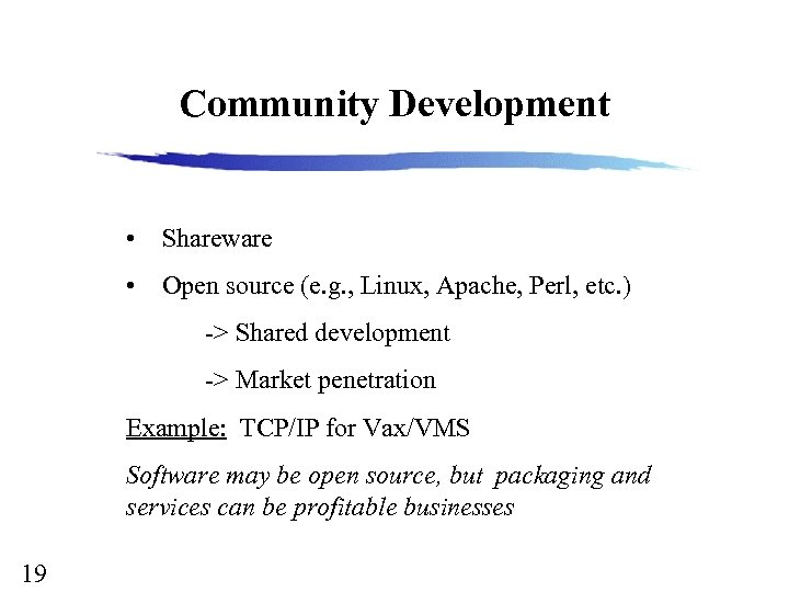 Community Development • Shareware • Open source (e. g. , Linux, Apache, Perl, etc.