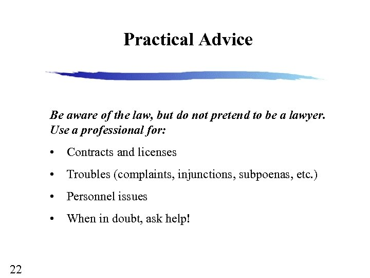 Practical Advice Be aware of the law, but do not pretend to be a