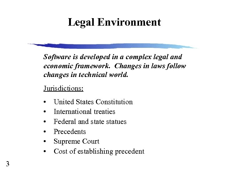 Legal Environment Software is developed in a complex legal and economic framework. Changes in