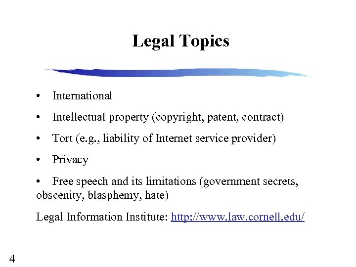 Legal Topics • International • Intellectual property (copyright, patent, contract) • Tort (e. g.
