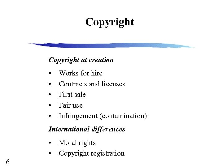 Copyright at creation • • • Works for hire Contracts and licenses First sale