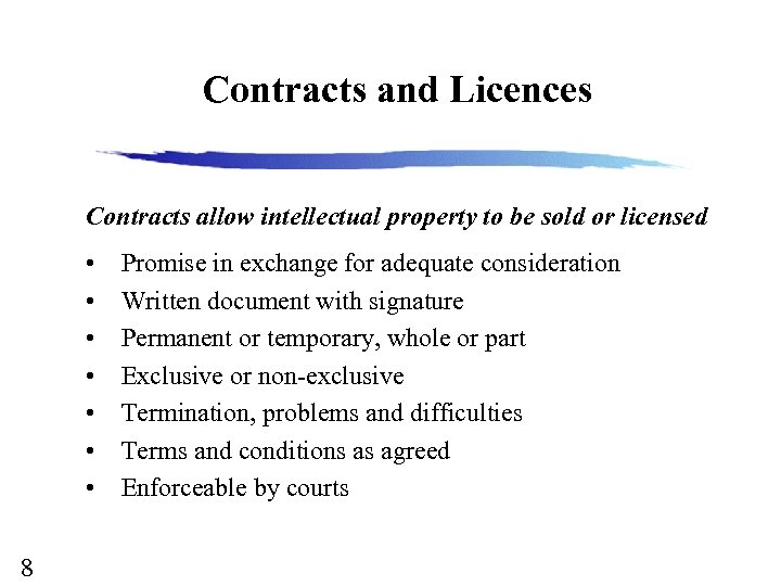 Contracts and Licences Contracts allow intellectual property to be sold or licensed • •