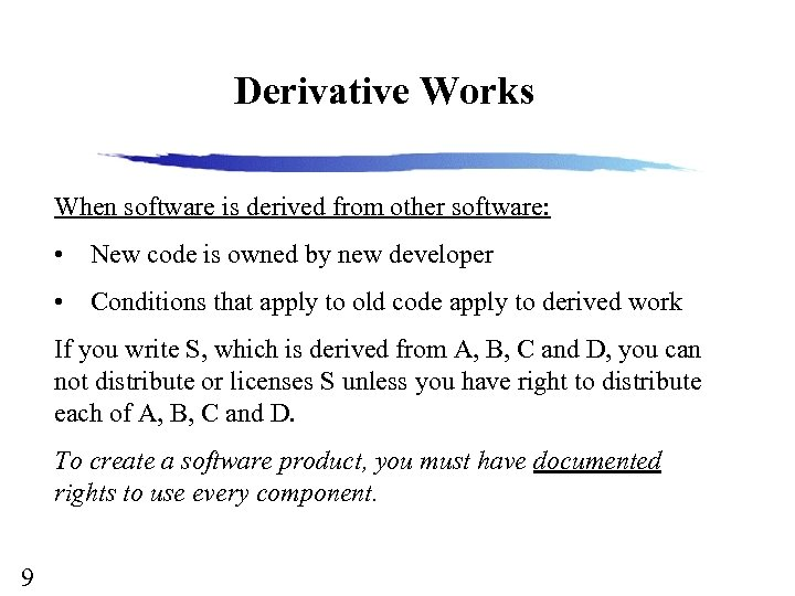 Derivative Works When software is derived from other software: • New code is owned
