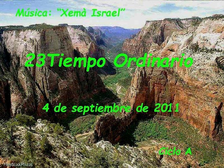 """Música: """"Xemà Israel"""" 23 Tiempo Ordinario 4 de septiembre de 2011 Ciclo A"""