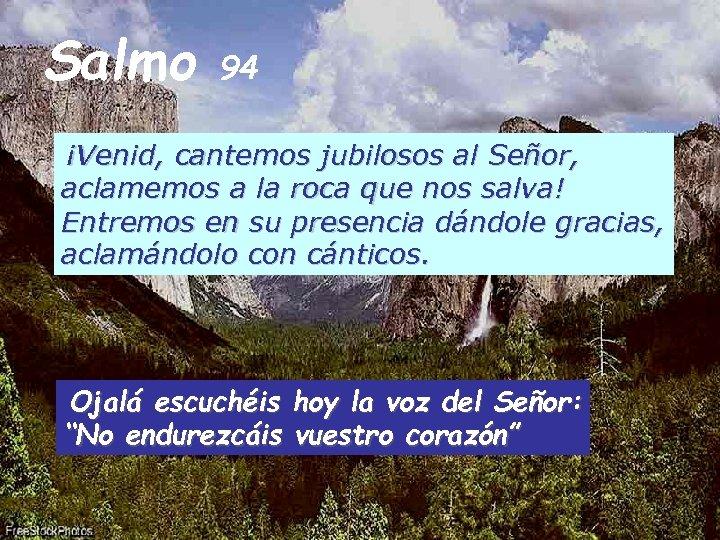 Salmo 94 ¡Venid, cantemos jubilosos al Señor, aclamemos a la roca que nos salva!