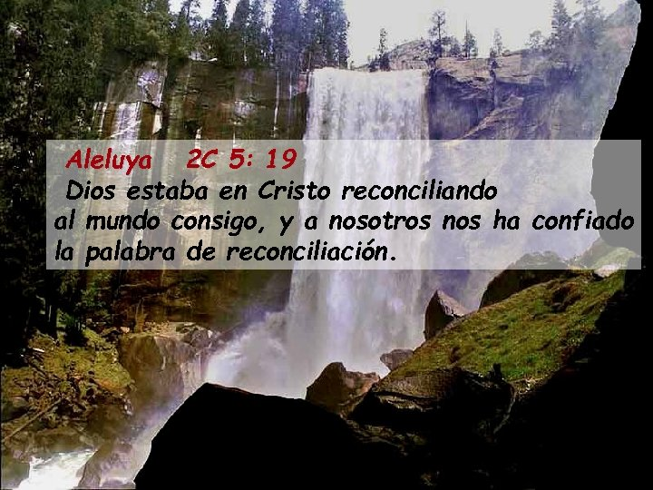 Aleluya 2 C 5: 19 Dios estaba en Cristo reconciliando al mundo consigo, y