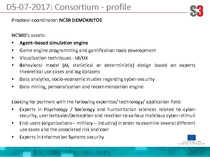DS-07 -2017: Consortium - profile Proposal coordinator: NCSR DEMOKRITOS NCSRD's assets: • Agent–based simulation