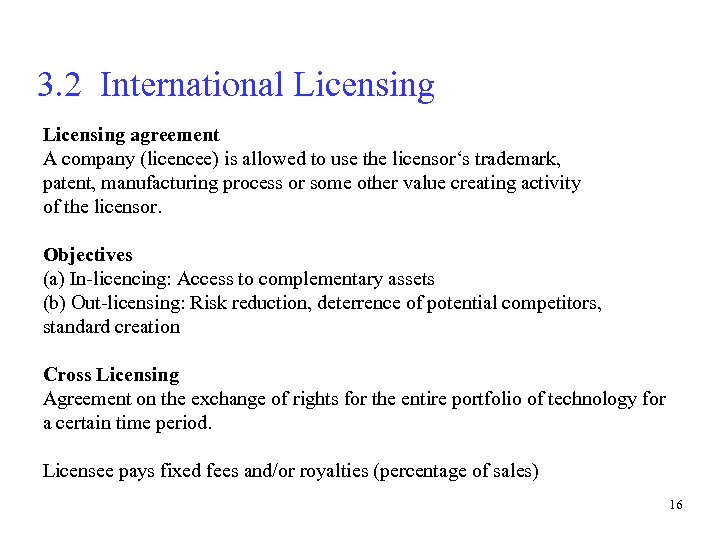 3. 2 International Licensing agreement A company (licencee) is allowed to use the licensor's
