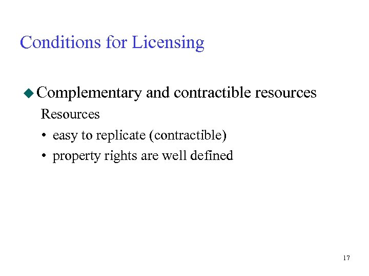 Conditions for Licensing u Complementary and contractible resources Resources • easy to replicate (contractible)