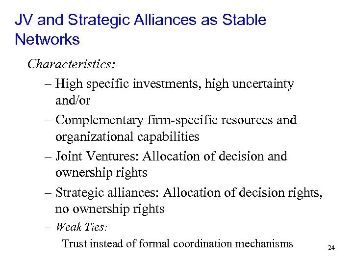 JV and Strategic Alliances as Stable Networks Characteristics: – High specific investments, high uncertainty