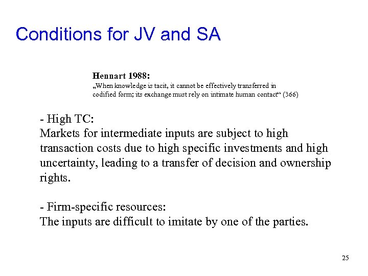 "Conditions for JV and SA Hennart 1988: ""When knowledge is tacit, it cannot be"