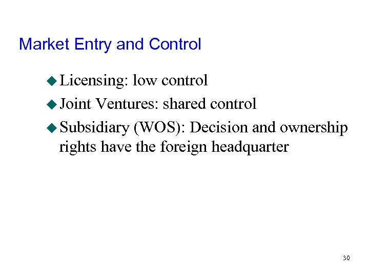 Market Entry and Control u Licensing: low control u Joint Ventures: shared control u