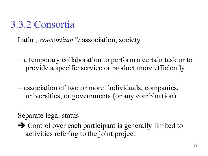 "3. 3. 2 Consortia Latin ""consortium"": association, society = a temporary collaboration to perform"