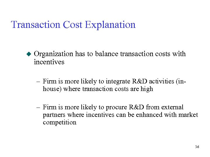 Transaction Cost Explanation u Organization has to balance transaction costs with incentives – Firm