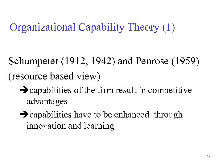 Organizational Capability Theory (1) Schumpeter (1912, 1942) and Penrose (1959) (resource based view) capabilities