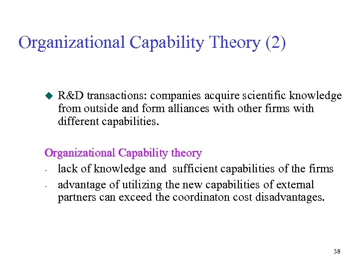 Organizational Capability Theory (2) u R&D transactions: companies acquire scientific knowledge from outside and