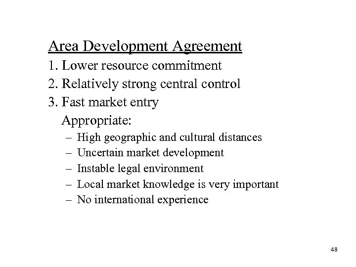 Area Development Agreement 1. Lower resource commitment 2. Relatively strong central control 3. Fast