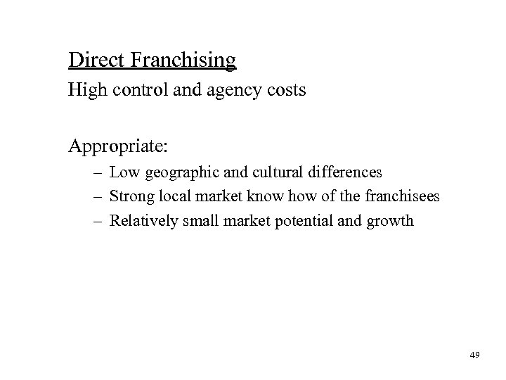 Direct Franchising High control and agency costs Appropriate: – Low geographic and cultural differences