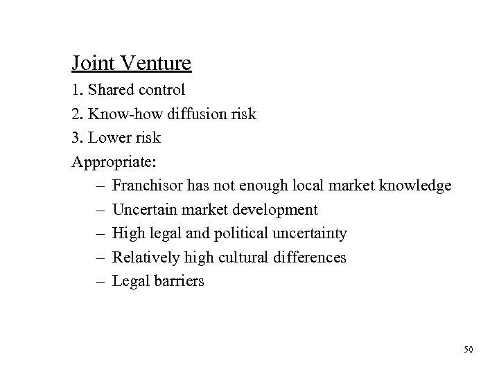 Joint Venture 1. Shared control 2. Know-how diffusion risk 3. Lower risk Appropriate: –