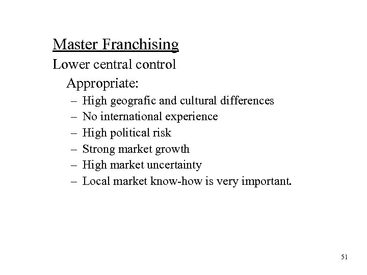 Master Franchising Lower central control Appropriate: – – – High geografic and cultural differences