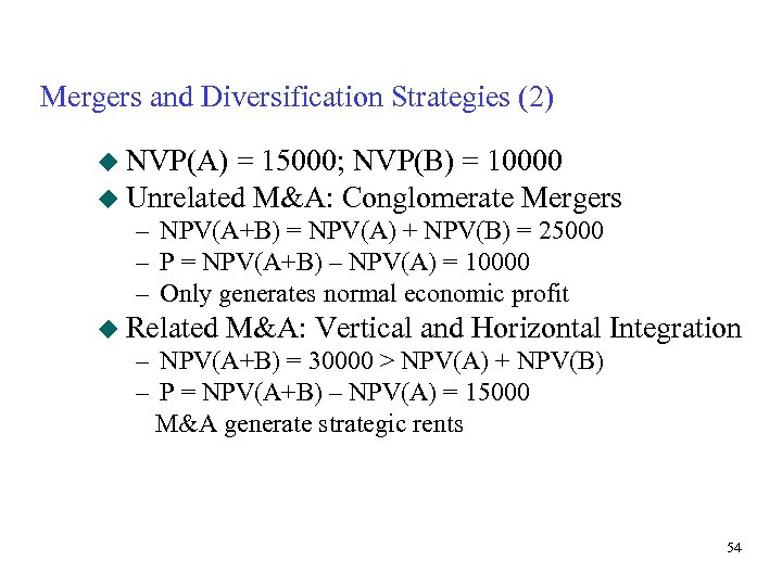 Mergers and Diversification Strategies (2) u NVP(A) = 15000; NVP(B) = 10000 u Unrelated