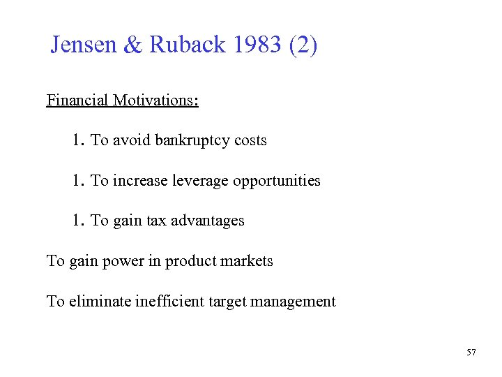 Jensen & Ruback 1983 (2) Financial Motivations: 1. To avoid bankruptcy costs 1. To