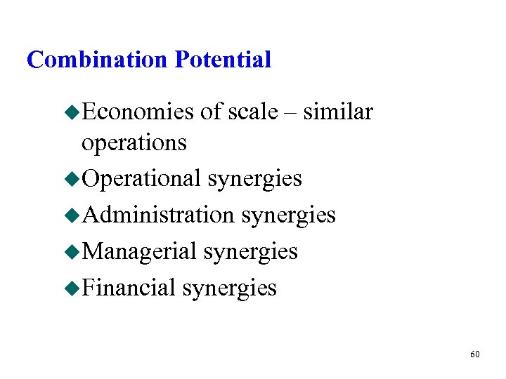 Combination Potential u. Economies of scale – similar operations u. Operational synergies u. Administration