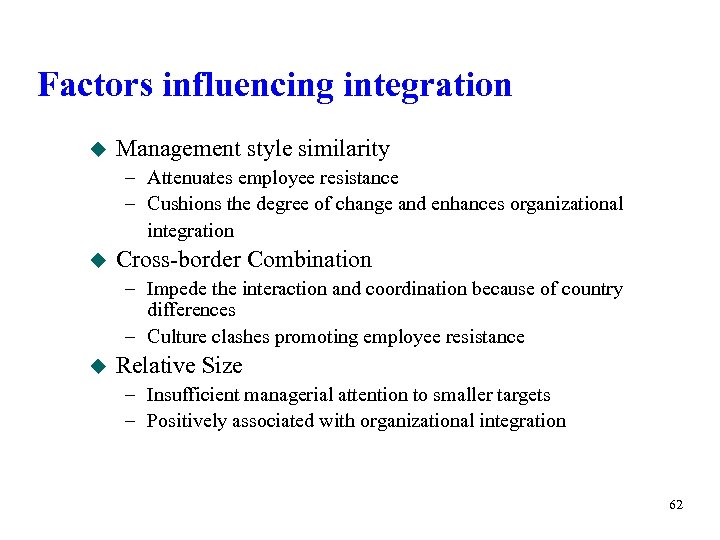 Factors influencing integration u Management style similarity – Attenuates employee resistance – Cushions the