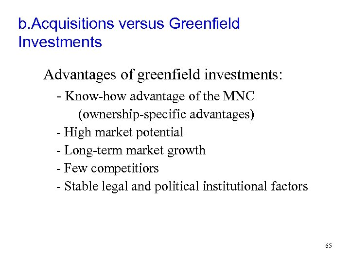 b. Acquisitions versus Greenfield Investments Advantages of greenfield investments: - Know-how advantage of the