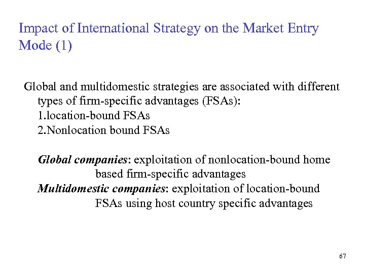 Impact of International Strategy on the Market Entry Mode (1) Global and multidomestic strategies