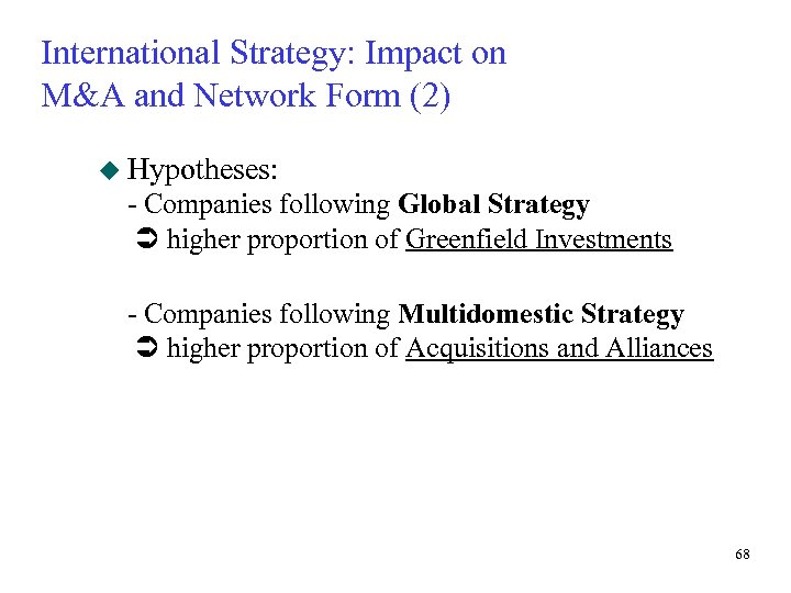 International Strategy: Impact on M&A and Network Form (2) u Hypotheses: - Companies following