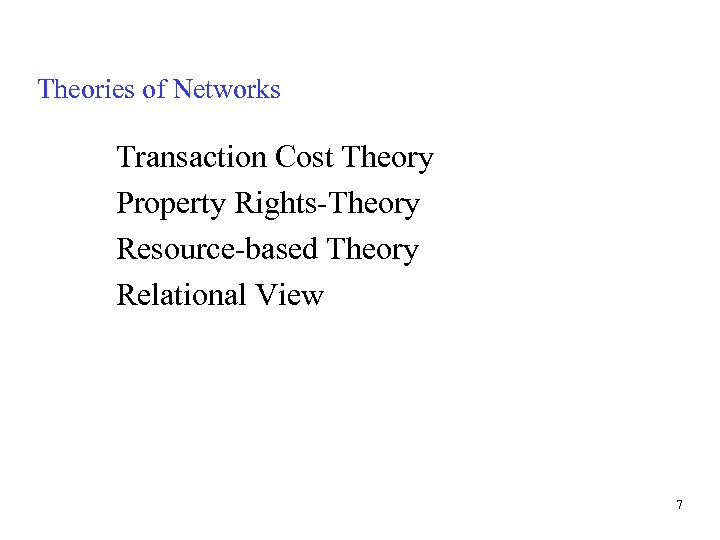 Theories of Networks Transaction Cost Theory Property Rights-Theory Resource-based Theory Relational View 7