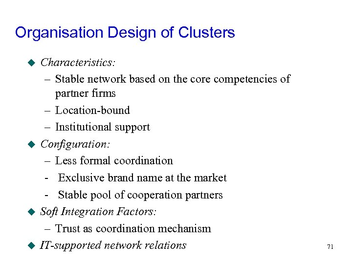 Organisation Design of Clusters u u Characteristics: – Stable network based on the core
