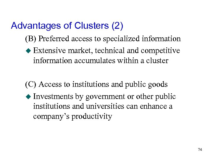 Advantages of Clusters (2) (B) Preferred access to specialized information u Extensive market, technical