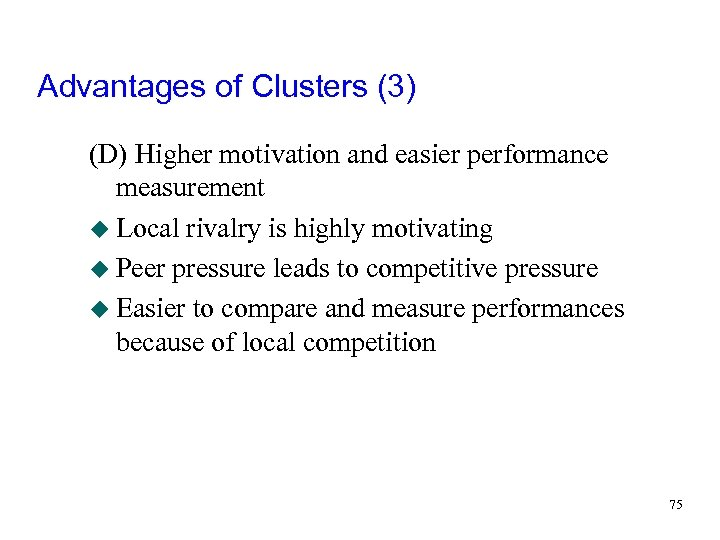 Advantages of Clusters (3) (D) Higher motivation and easier performance measurement u Local rivalry