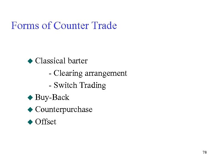 Forms of Counter Trade u Classical barter - Clearing arrangement - Switch Trading u