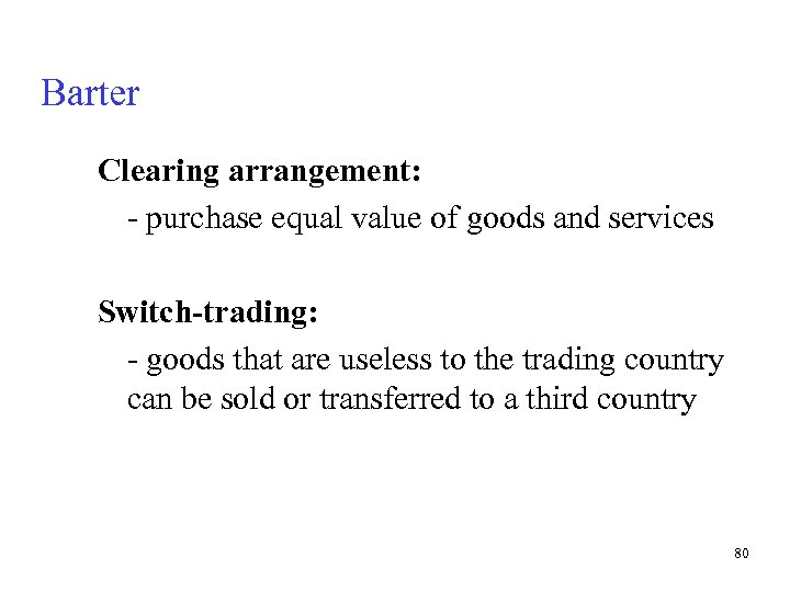 Barter Clearing arrangement: - purchase equal value of goods and services Switch-trading: - goods