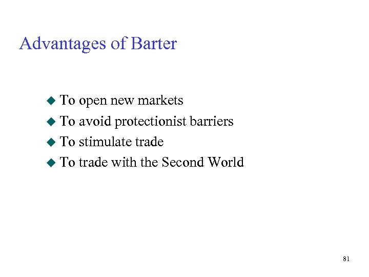 Advantages of Barter u To open new markets u To avoid protectionist barriers u