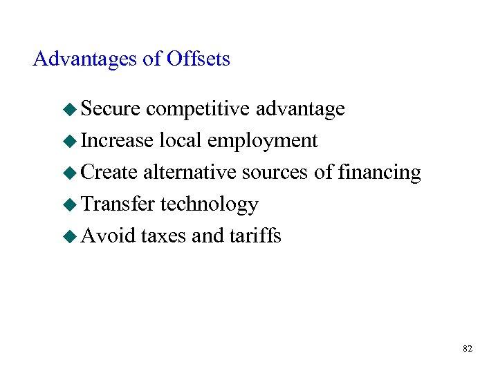 Advantages of Offsets u Secure competitive advantage u Increase local employment u Create alternative