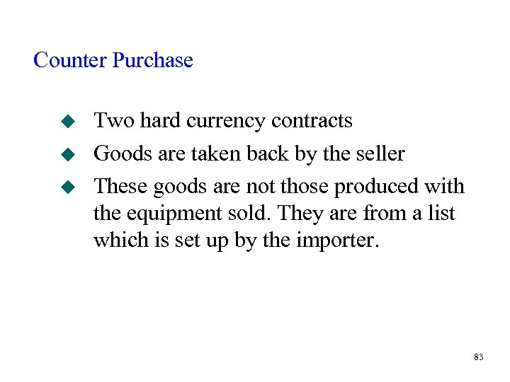Counter Purchase u u u Two hard currency contracts Goods are taken back by