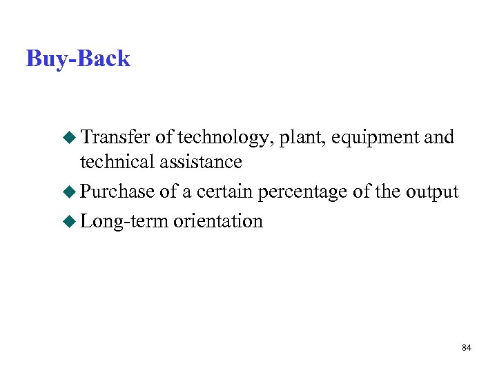Buy-Back u Transfer of technology, plant, equipment and technical assistance u Purchase of a