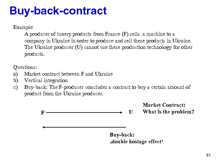 Buy-back-contract Example A producer of luxery products from France (F) sells a machine to