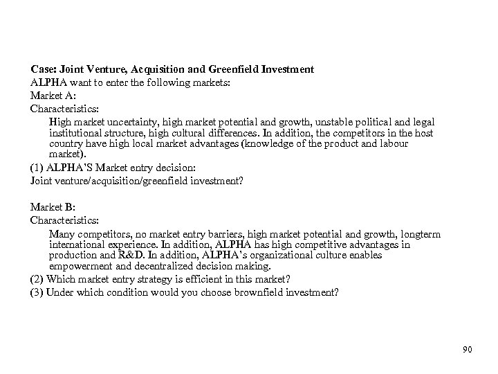Case: Joint Venture, Acquisition and Greenfield Investment ALPHA want to enter the following markets: