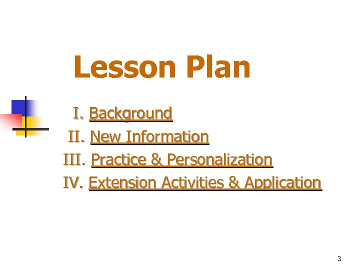 Lesson Plan I. Background II. New Information III. Practice & Personalization IV. Extension Activities
