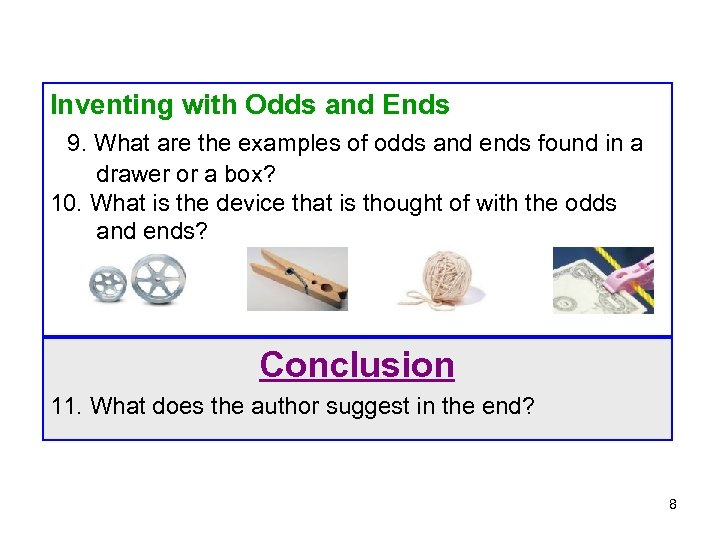 Inventing with Odds and Ends 9. What are the examples of odds and ends