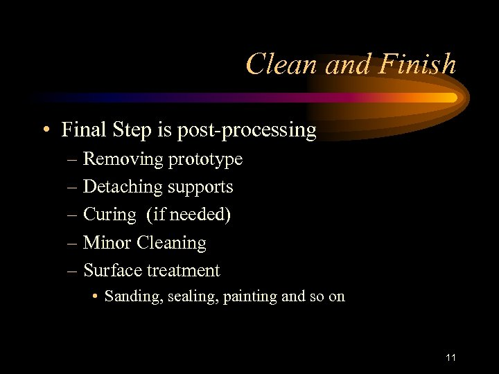 Clean and Finish • Final Step is post-processing – Removing prototype – Detaching supports