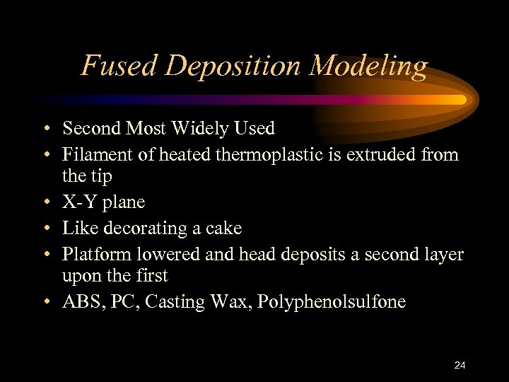 Fused Deposition Modeling • Second Most Widely Used • Filament of heated thermoplastic is